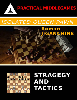 Roman Jiganchine_Practical Middlegames Isolated Queen Pawn - PDF+ePub+PGN Ggg11