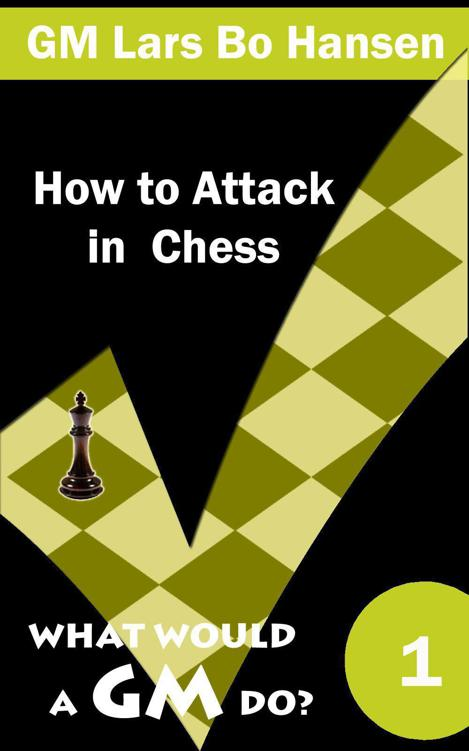 Lars Bo Hansen_How to Attack in Chess_What Would a GM Do? Gmdo10