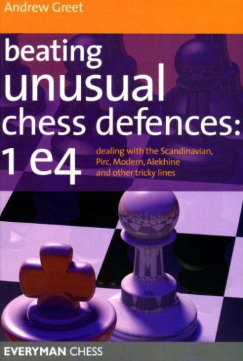 Andrew Greet_Beating Unusual Chess Defences_1.e4 (PDF+PGN)  Greet10