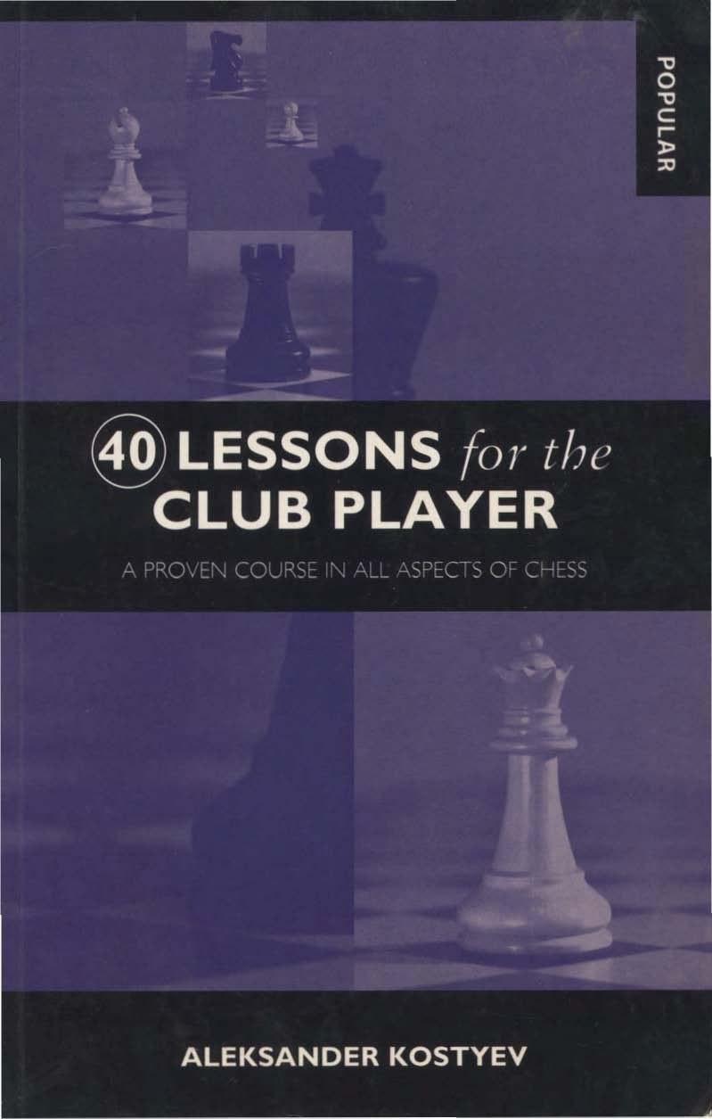 Aleksander Kostyev_40 Lessons for Club Player_Proven Course.. Kostye10