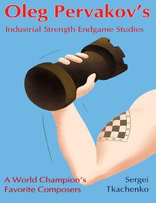 Sergei Tkachenko_Oleg Pervakov's Industrial Strength Endgame  Oleg10