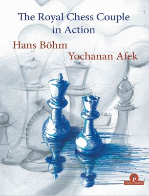 Royal Chess Couple in Action_Böhm & Afek 2020_PDF+PGN+ePub+Mo Roy10