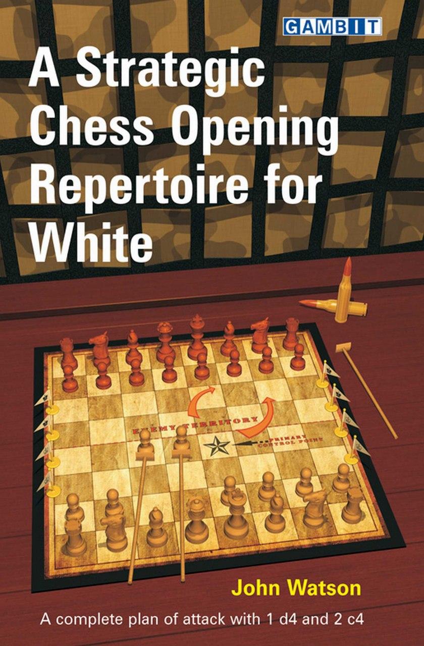 A Strategic Chess Opening Repertoire For White - John Watson Watson10
