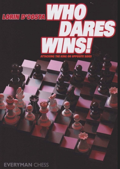 Lorin D'Costa_Who Dares Wins_Attacking the King on Opposite Sides_PDF+PGN Who10