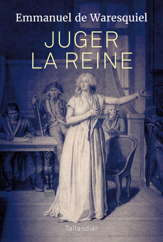 Waresquiel - Juger la reine. Essai de Emmanuel de Waresquiel Illust10