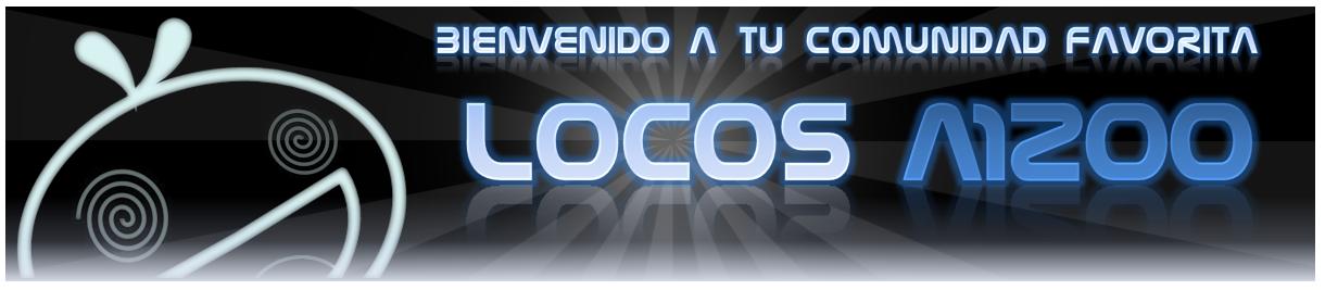 BIENVENIDO A LA COMUNIDAD LOCOS A1200