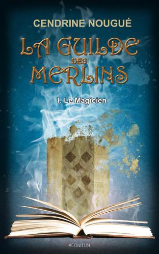 [Nougué, Cendrine] La Guilde des Merlins - Tome 1: Le Magicien 13438910