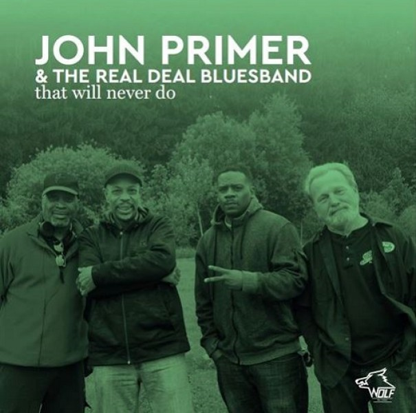 John Primer & The Real Deal Bluesband -That Will Never Do 12083610