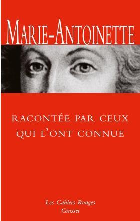 Marie-Antoinette racontée par ceux qui l'ont connue - Editions Grasset 97822410