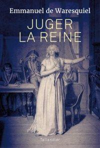 Waresquiel - Juger la reine. Essai de Emmanuel de Waresquiel 97910210