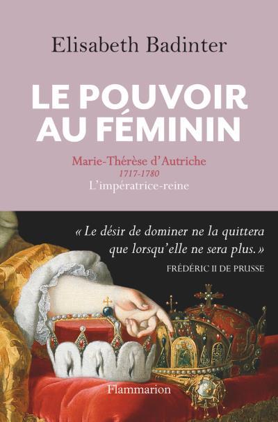 Marie-Thérèse d'Autriche : Le pouvoir au féminin & Les conflits d'une mère. De Elisabeth Badinter Badint10