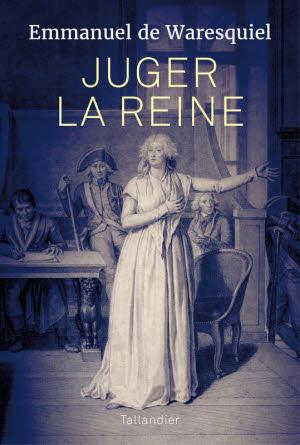 Juger la reine 14, 15, 16 octobre 1793 - Emmanuel De Waresquiel Mil10