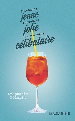 (PRESQUE) JEUNE (PRESQUE) JOLIE (DE NOUVEAU) CÉLIBATAIRE de Stéphanie Pélerin 97828610
