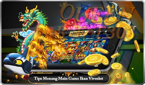 Cara Menang Main Game Vivoslot Tembak Ikan Online Terbaru Cara_m10