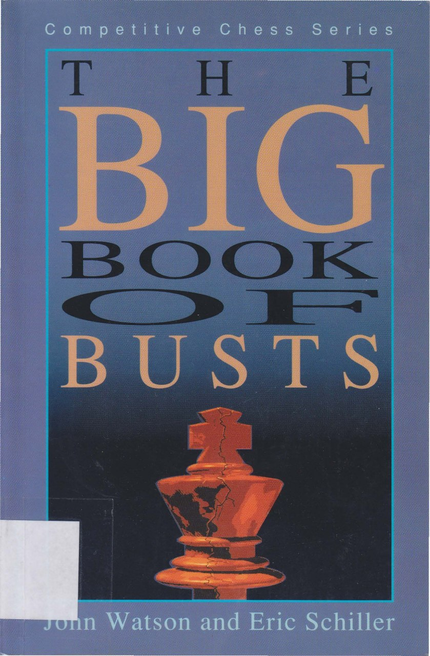 The Big Book of Busts (Competitive Chess Series) [John Watson, Eric Schiller​]   Img_2018