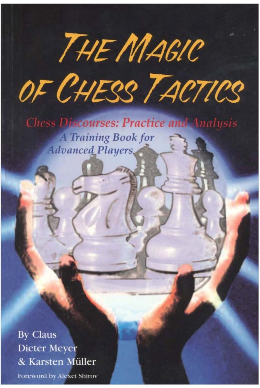 The Magic of Chess Tactics: Chess Discourses : Practice and Analysis : A Training Book for Advanced Players Book by Alexei Shirov, Claus Dieter Meyer, and Karsten Müller   Img_2031