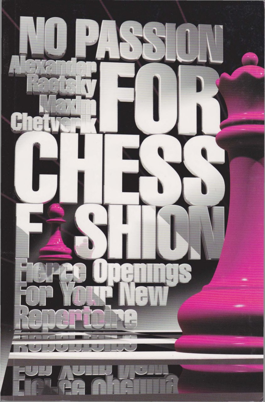 No Passion for Chess Fashion: Fierce Openings for Your New Repertoire Book by A. Raetsky and Maxim Chetverik   Img_2033