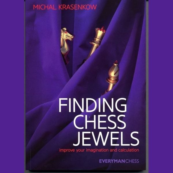 Finding Chess Jewels: Improve Your Imagination and Calculation Book by Michał Krasenkow Img_2044