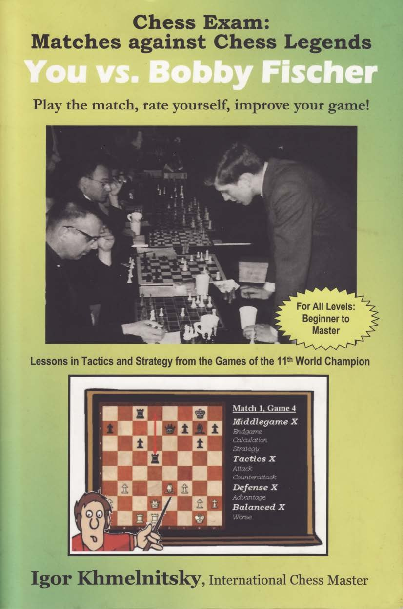 Chess Exam: You vs. Bobby Fischer: Matches Against Chess Legends: Play the Match, Rate Yourself Book by Igor Khmelnitsky   Img_2049