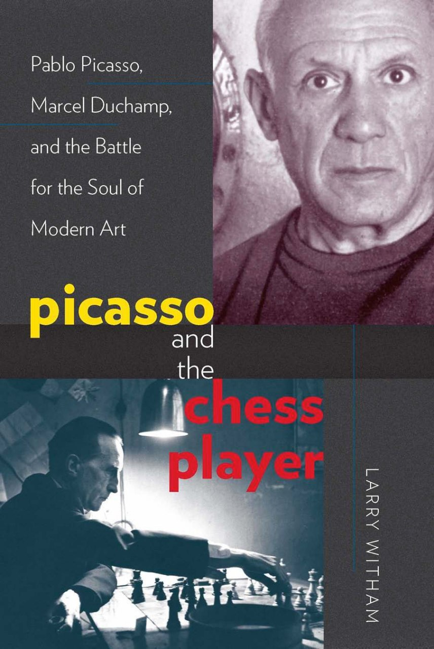 Picasso and the Chess Player: Pablo Picasso, Marcel Duchamp, and the Battle for the Soul of Modern Art Book by Larry Witham   Img_2066