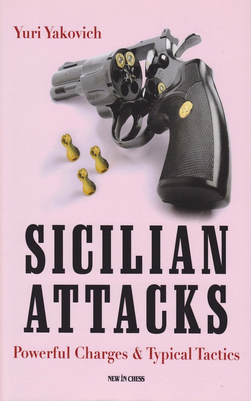 Sicilian Attacks: Powerful Charges & Typical Tactics Book by Yuri Yakovich Img_2083
