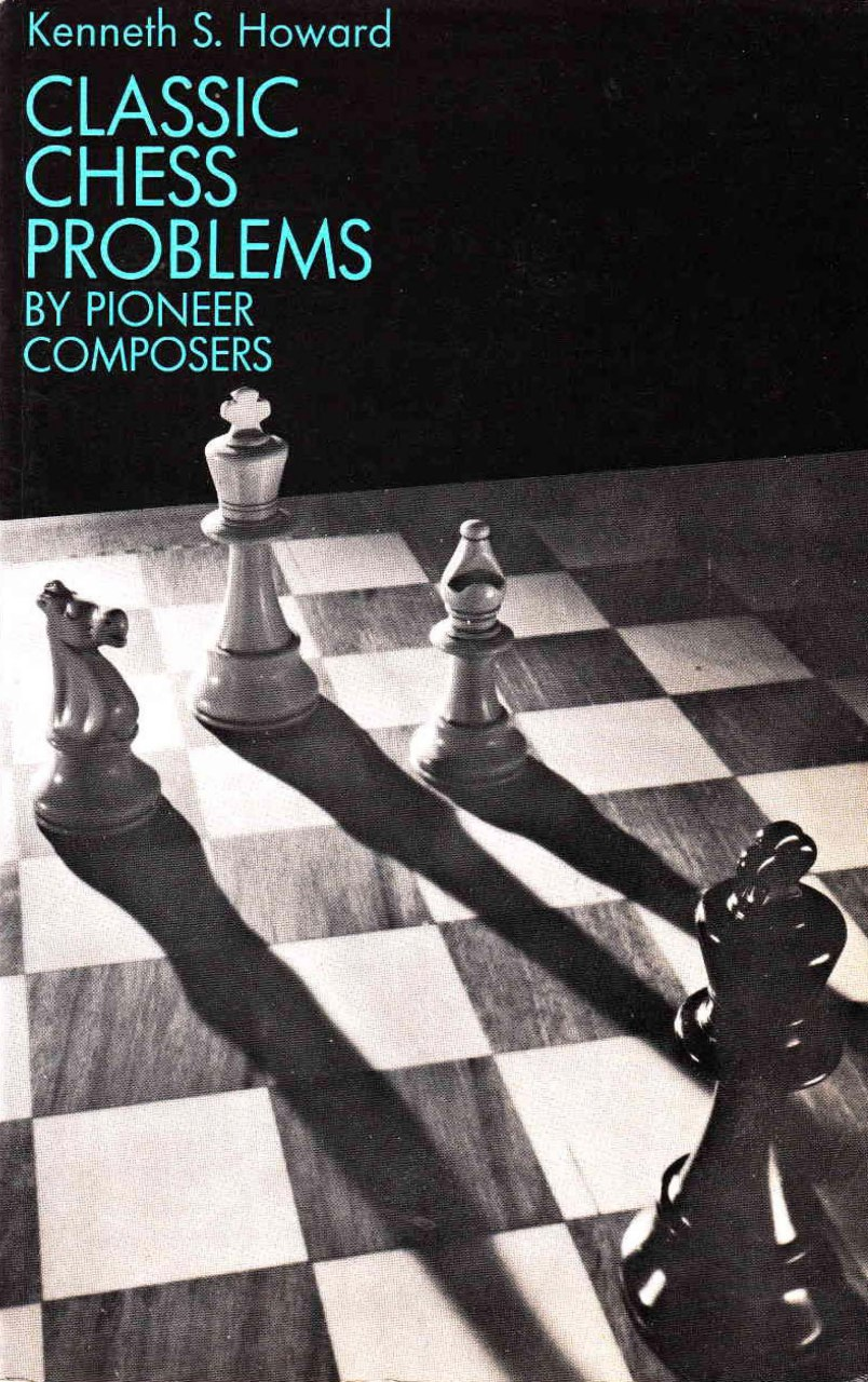 Classic Chess Problems by Pioneer Composers  Book by Kenneth Samuel Howard   Img_2093