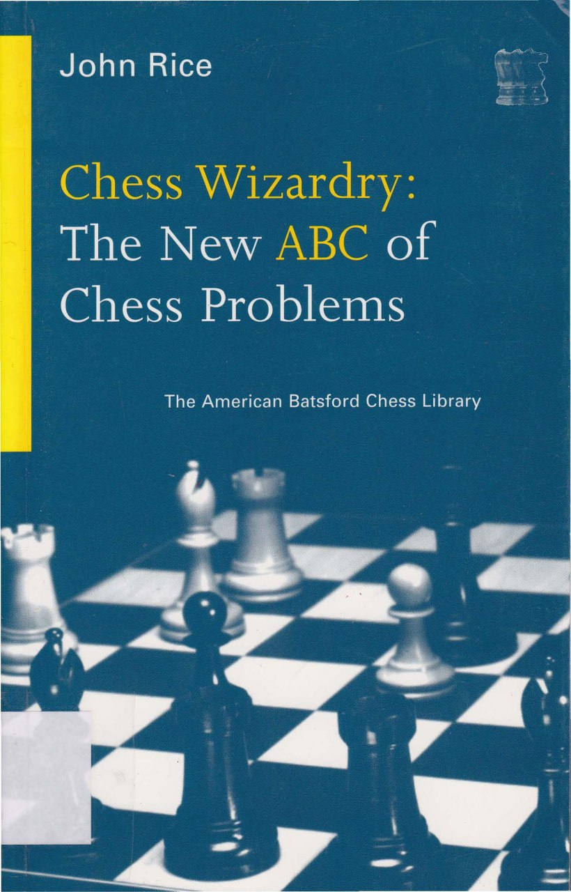 Chess Wizardry: The New ABC of Chess Problems  Book by John Michael Rice   Img_2108