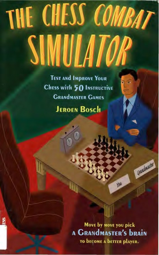 The Chess Combat Simulator: Test and Improve Your Chess with 50 Instructive Grandmaster Games  Book by Jeroen Bosch   Img_2109