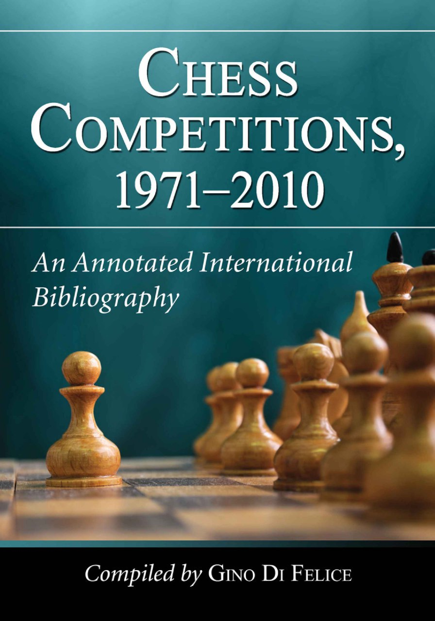 Chess Competitions, 1971-2010:  An Annotated International Bibliography book by Gino Di Felice (Compiler)   Img_2112